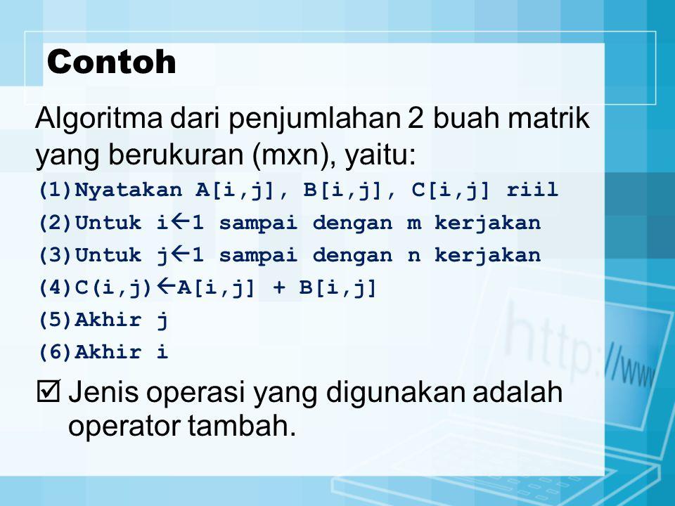 Contoh Algoritma dari penjumlahan 2 buah matrik yang berukuran (mxn), yaitu: (1)Nyatakan A[i,j], B[i,j], C[i,j] riil.